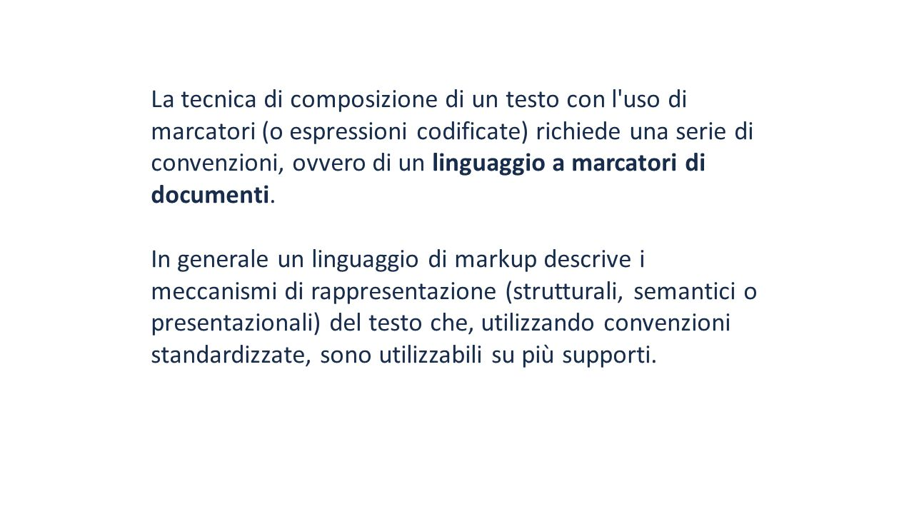 La tecnica di composizione di un testo con l uso di marcatori (o espressioni codificate) richiede una serie di convenzioni, ovvero di un linguaggio a marcatori di documenti.