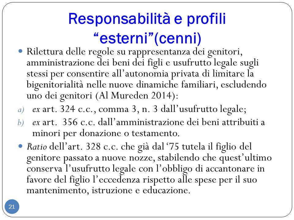 """Responsabilità e profili """"esterni""""(cenni) 21 Rilettura delle regole su rappresentanza dei genitori, amministrazione dei beni dei figli e usufrutto leg"""