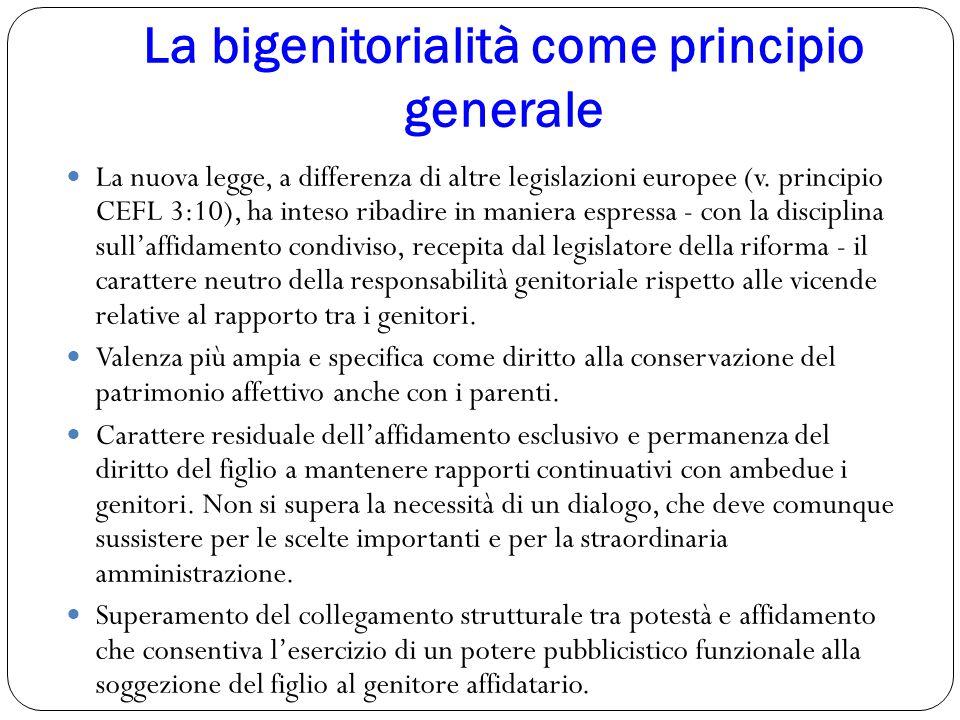 La bigenitorialità come principio generale La nuova legge, a differenza di altre legislazioni europee (v. principio CEFL 3:10), ha inteso ribadire in