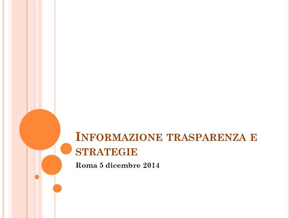 I NFORMAZIONE TRASPARENZA E STRATEGIE Roma 5 dicembre 2014