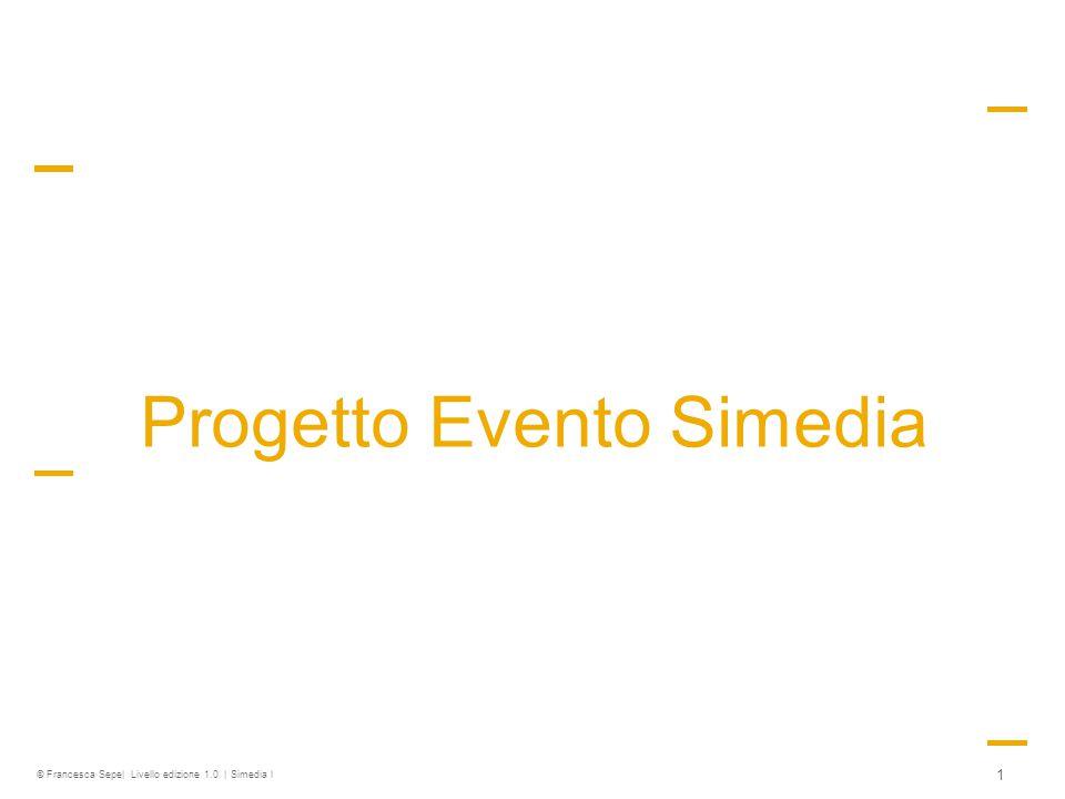 © Francesca Sepe| Livello edizione 1.0 | Simedia l 1 Progetto Evento Simedia