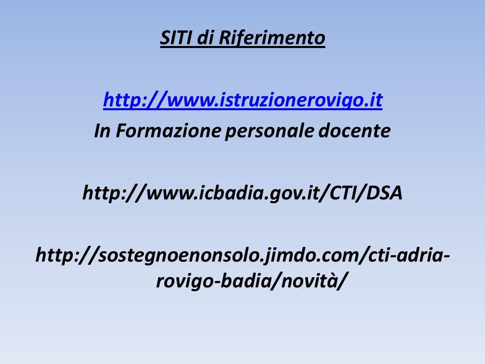 SITI di Riferimento http://www.istruzionerovigo.it In Formazione personale docente http://www.icbadia.gov.it/CTI/DSA http://sostegnoenonsolo.jimdo.com/cti-adria- rovigo-badia/novità/