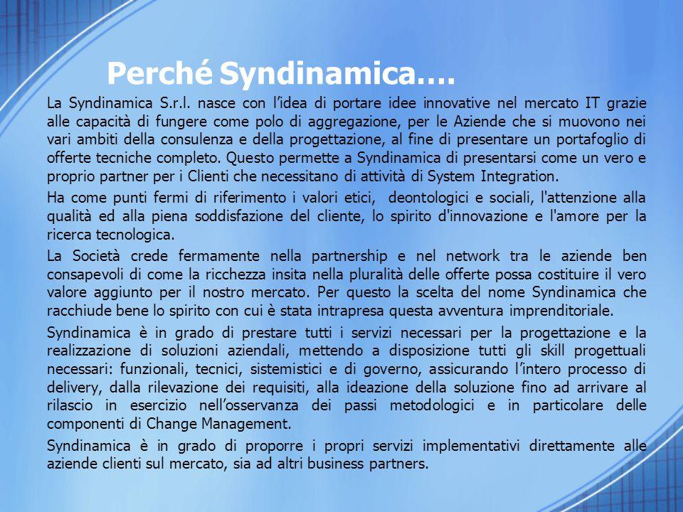 Perché Syndinamica…. La Syndinamica S.r.l. nasce con l'idea di portare idee innovative nel mercato IT grazie alle capacità di fungere come polo di agg