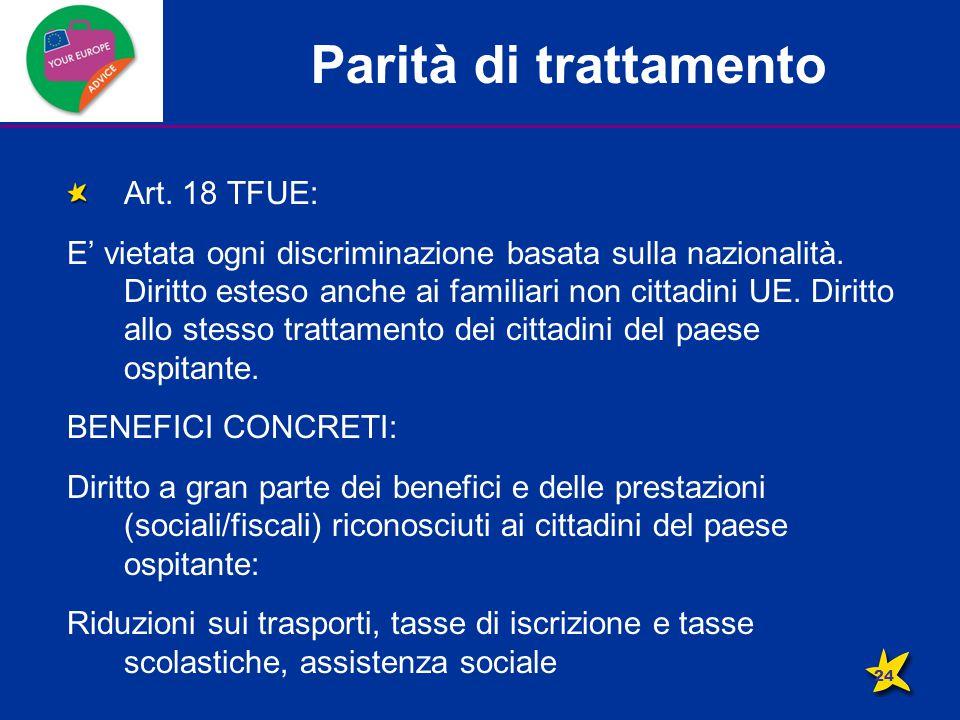 Parità di trattamento Art. 18 TFUE: E' vietata ogni discriminazione basata sulla nazionalità.