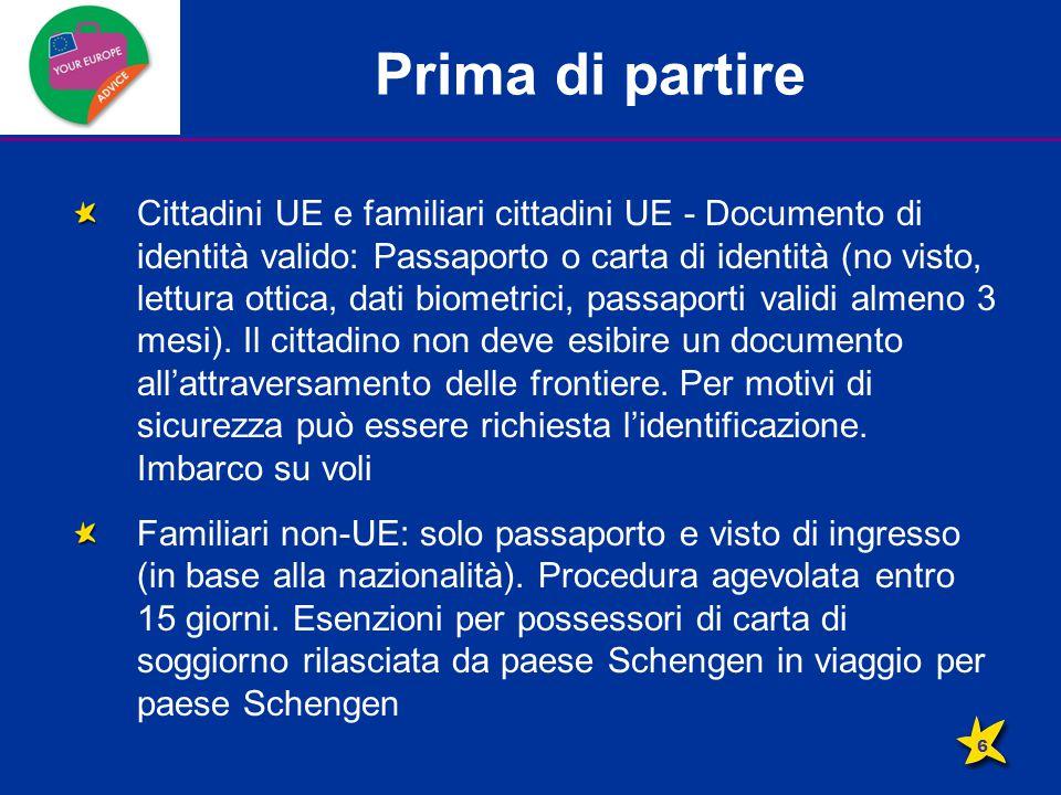Prima di partire Cittadini UE e familiari cittadini UE - Documento di identità valido: Passaporto o carta di identità (no visto, lettura ottica, dati biometrici, passaporti validi almeno 3 mesi).