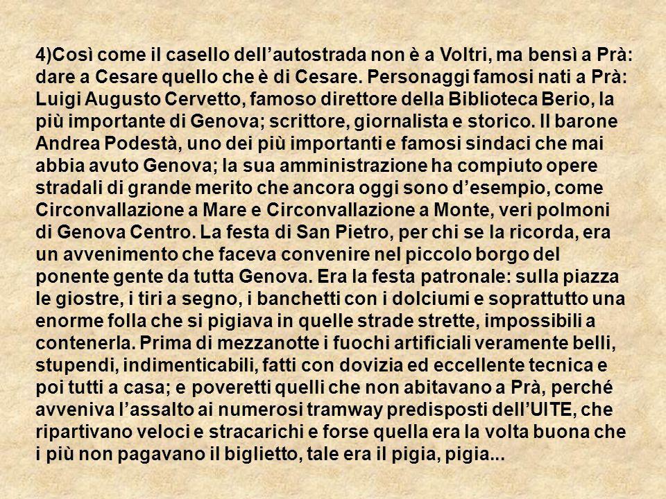 4)Così come il casello dell'autostrada non è a Voltri, ma bensì a Prà: dare a Cesare quello che è di Cesare.