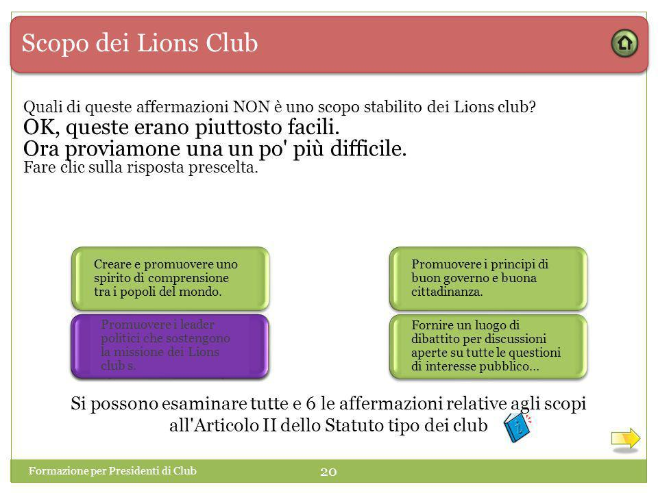 Scopo dei Lions Club Quali di queste affermazioni NON è uno scopo stabilito dei Lions club.