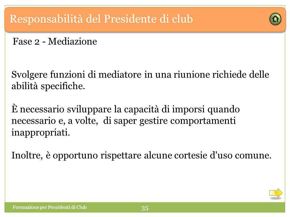 Responsabilità del Presidente di club Svolgere funzioni di mediatore in una riunione richiede delle abilità specifiche.