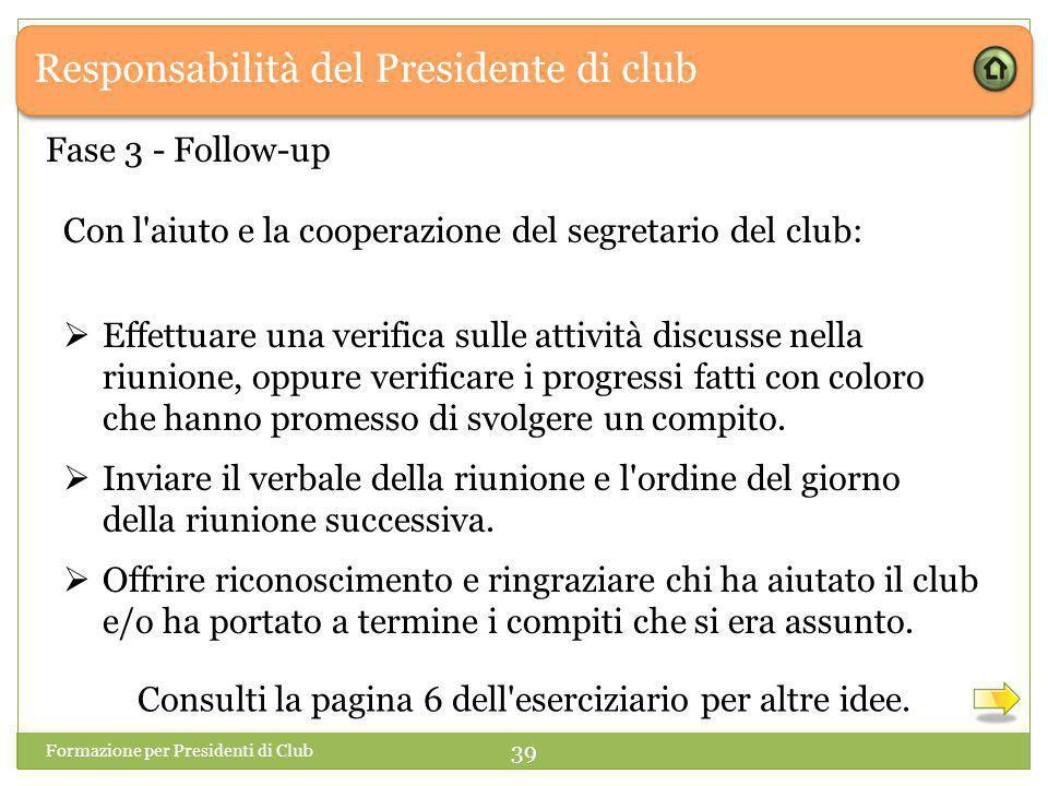 Responsabilità del Presidente di club Con l aiuto e la cooperazione del segretario del club:  Effettuare una verifica sulle attività discusse nella riunione, oppure verificare i progressi fatti con coloro che hanno promesso di svolgere un compito.