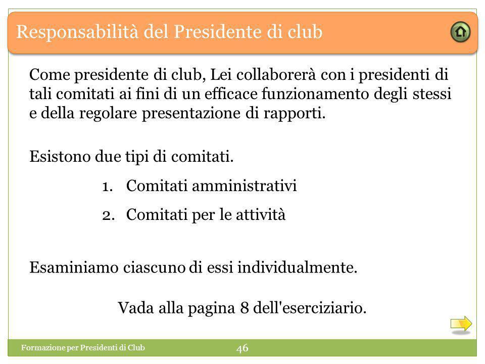 Responsabilità del Presidente di club Come presidente di club, Lei collaborerà con i presidenti di tali comitati ai fini di un efficace funzionamento degli stessi e della regolare presentazione di rapporti.