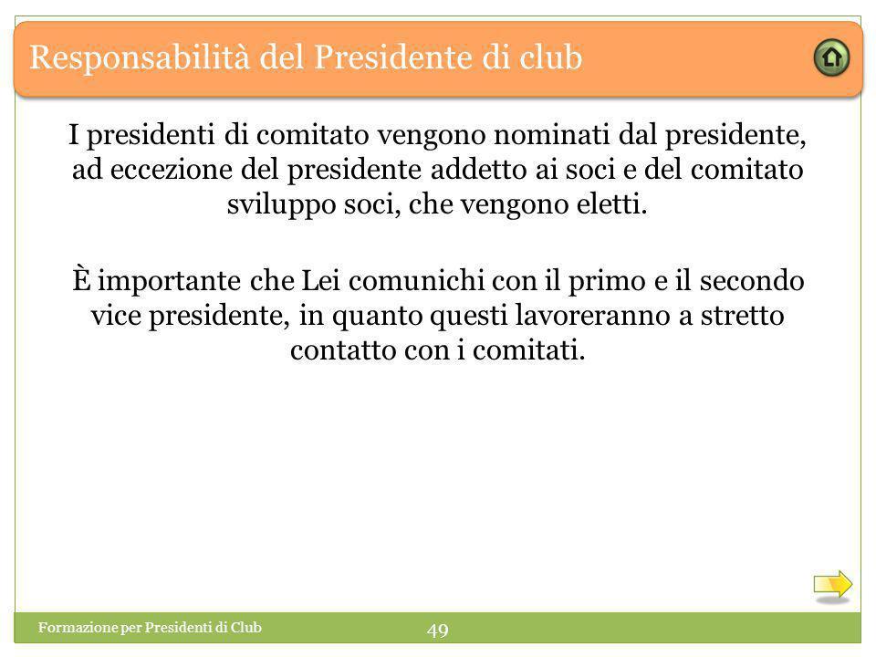 Responsabilità del Presidente di club I presidenti di comitato vengono nominati dal presidente, ad eccezione del presidente addetto ai soci e del comitato sviluppo soci, che vengono eletti.