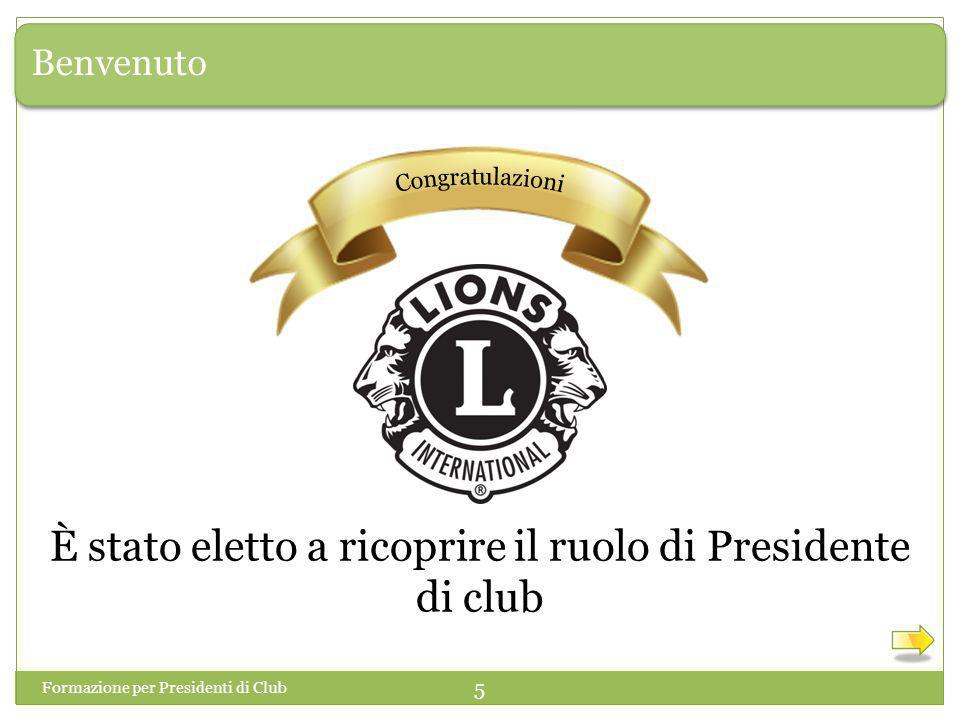 Benvenuto È stato eletto a ricoprire il ruolo di Presidente di club Formazione per Presidenti di Club 5