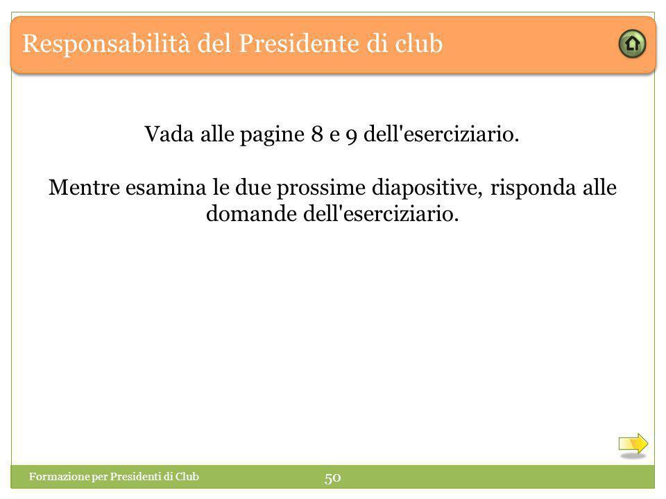 Responsabilità del Presidente di club Formazione per Presidenti di Club 50 Vada alle pagine 8 e 9 dell eserciziario.