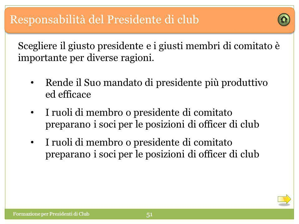 Responsabilità del Presidente di club Scegliere il giusto presidente e i giusti membri di comitato è importante per diverse ragioni.