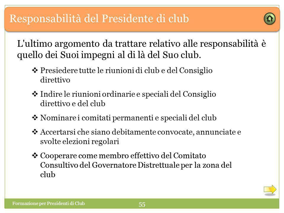 Responsabilità del Presidente di club L ultimo argomento da trattare relativo alle responsabilità è quello dei Suoi impegni al di là del Suo club.