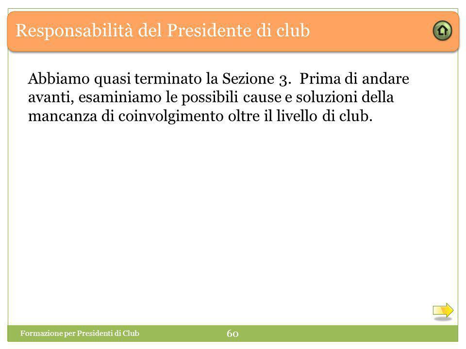 Responsabilità del Presidente di club Formazione per Presidenti di Club 60 Abbiamo quasi terminato la Sezione 3.