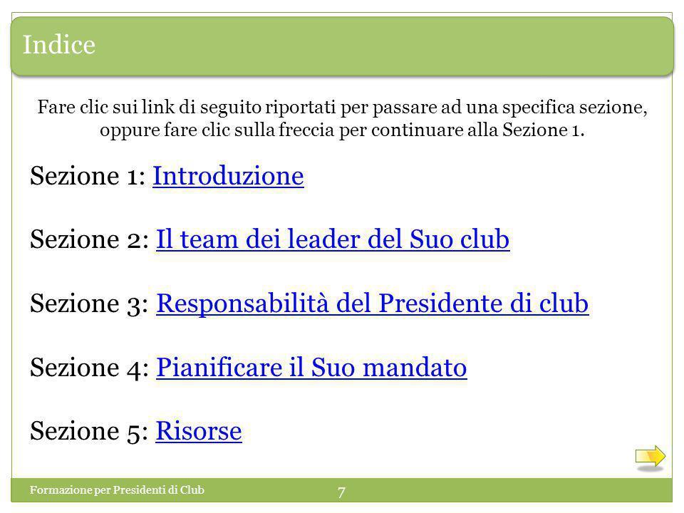 Introduzione 8 Benvenuto alla Sezione 1: Introduzione Formazione per Presidenti di Club Vada alla pagina 1 dell eserciziario.