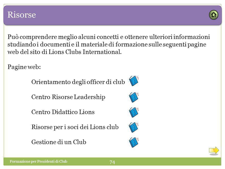 Risorse Può comprendere meglio alcuni concetti e ottenere ulteriori informazioni studiando i documenti e il materiale di formazione sulle seguenti pagine web del sito di Lions Clubs International.