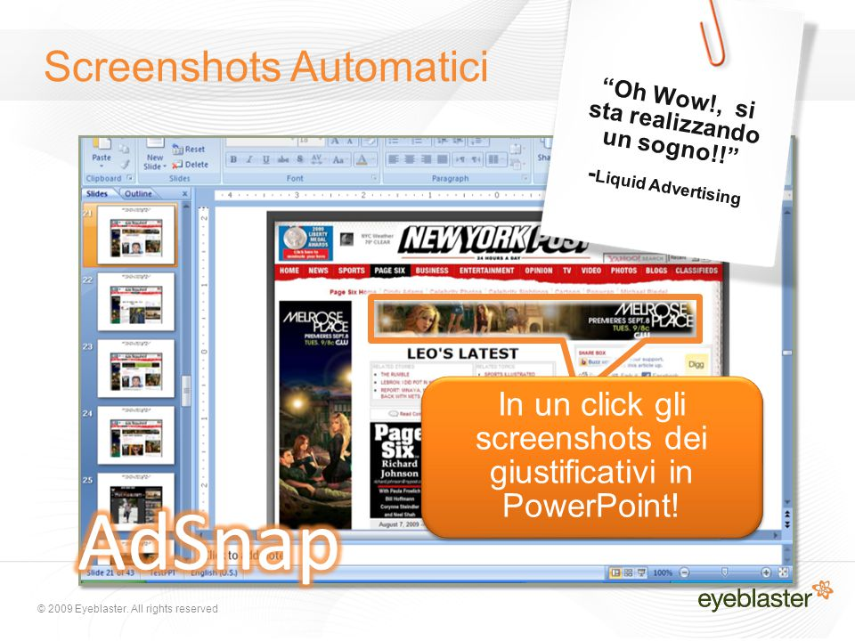 "© 2009 Eyeblaster. All rights reserved In un click gli screenshots dei giustificativi in PowerPoint! ""Oh Wow!, si sta realizzando un sogno!!"" - Liquid"