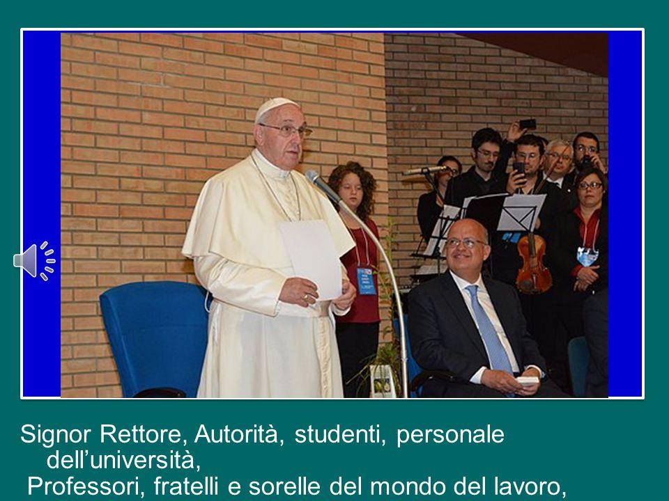 Signor Rettore, Autorità, studenti, personale dell'università, Professori, fratelli e sorelle del mondo del lavoro,