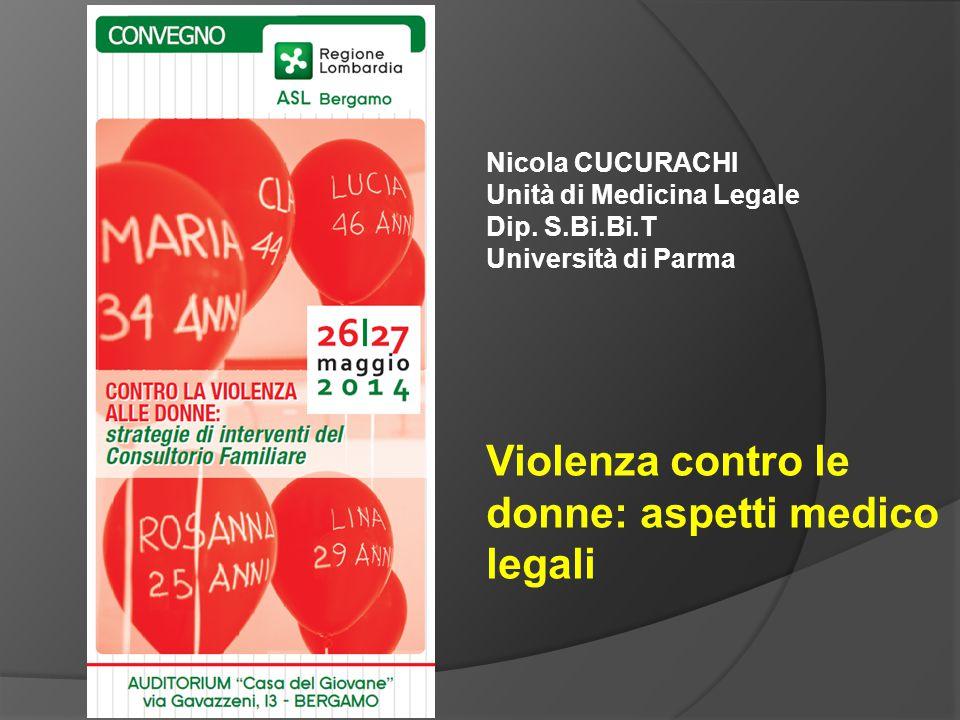 Nicola CUCURACHI Unità di Medicina Legale Dip. S.Bi.Bi.T Università di Parma Violenza contro le donne: aspetti medico legali