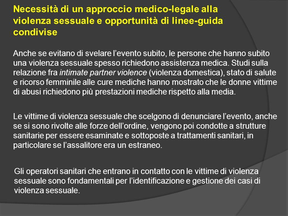 Necessità di un approccio medico-legale alla violenza sessuale e opportunità di linee-guida condivise Anche se evitano di svelare l'evento subito, le