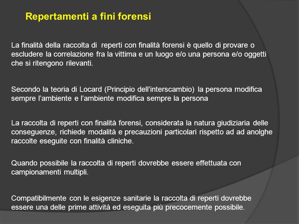 Repertamenti a fini forensi La finalità della raccolta di reperti con finalità forensi è quello di provare o escludere la correlazione fra la vittima