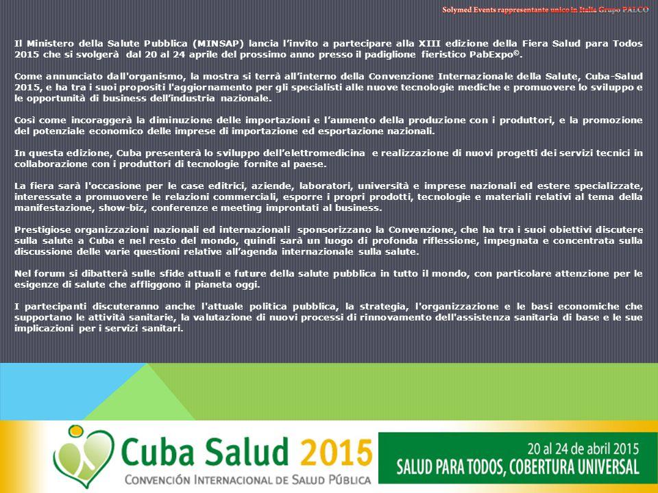Il Ministero della Salute Pubblica (MINSAP) lancia l'invito a partecipare alla XIII edizione della Fiera Salud para Todos 2015 che si svolgerà dal 20 al 24 aprile del prossimo anno presso il padiglione fieristico PabExpo ©.