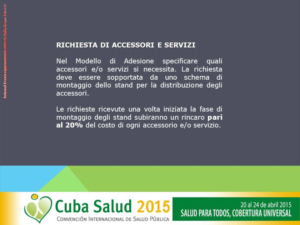 RICHIESTA DI ACCESSORI E SERVIZI Nel Modello di Adesione specificare quali accessori e/o servizi si necessita.
