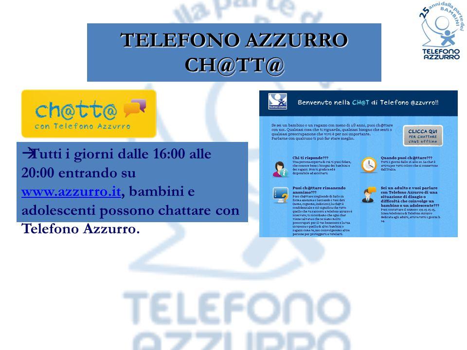 TELEFONO AZZURRO CH@TT@  Tutti i giorni dalle 16:00 alle 20:00 entrando su www.azzurro.it, bambini e adolescenti possono chattare con Telefono Azzurr