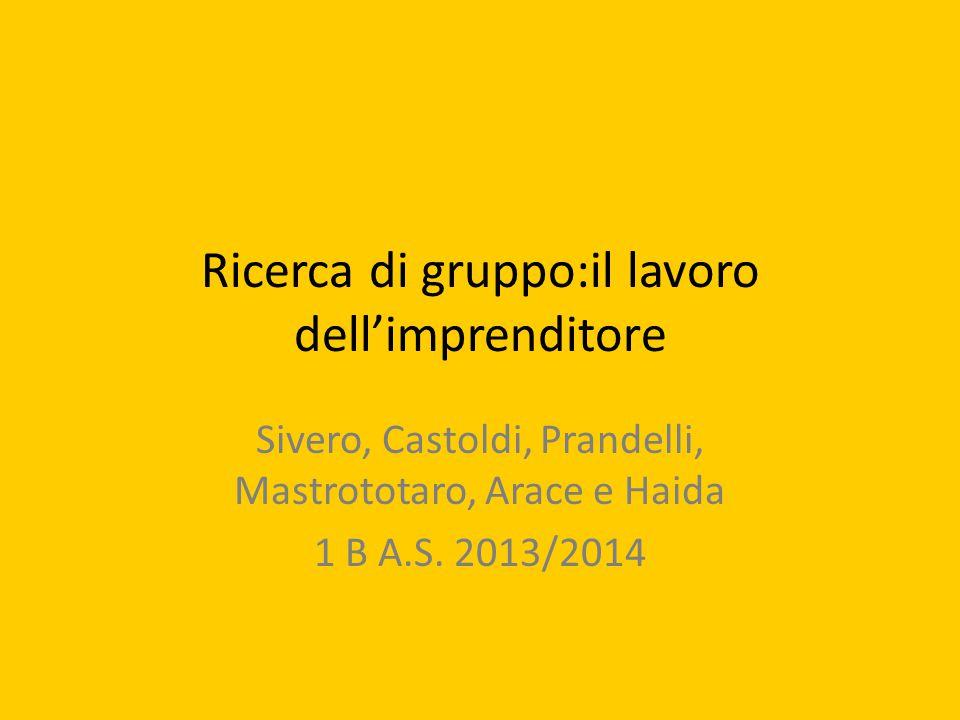 Ricerca di gruppo:il lavoro dell'imprenditore Sivero, Castoldi, Prandelli, Mastrototaro, Arace e Haida 1 B A.S.