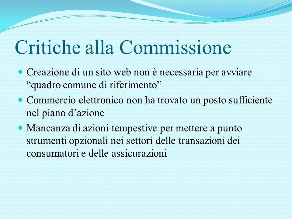 Critiche alla Commissione Creazione di un sito web non è necessaria per avviare quadro comune di riferimento Commercio elettronico non ha trovato un posto sufficiente nel piano d'azione Mancanza di azioni tempestive per mettere a punto strumenti opzionali nei settori delle transazioni dei consumatori e delle assicurazioni