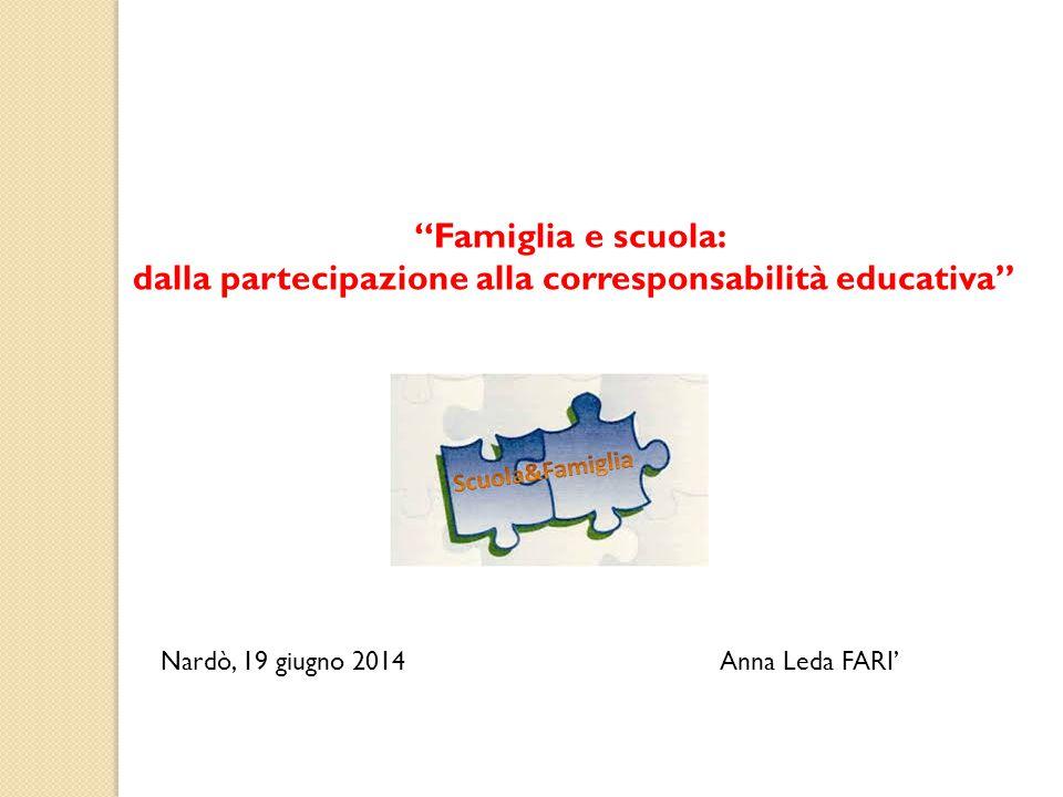 Famiglia e scuola: dalla partecipazione alla corresponsabilità educativa Nardò, 19 giugno 2014 Anna Leda FARI'