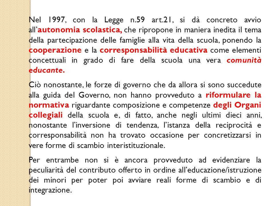 Nel 1997, con la Legge n.59 art.21, si dà concreto avvio all'autonomia scolastica, che ripropone in maniera inedita il tema della partecipazione delle