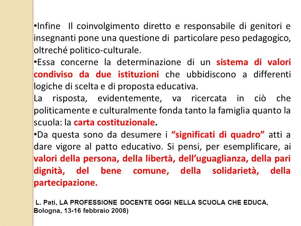 Infine Il coinvolgimento diretto e responsabile di genitori e insegnanti pone una questione di particolare peso pedagogico, oltreché politico-culturale.