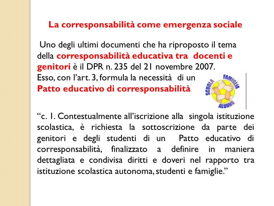 La corresponsabilità come emergenza sociale Uno degli ultimi documenti che ha riproposto il tema della corresponsabilità educativa tra docenti e genitori è il DPR n.