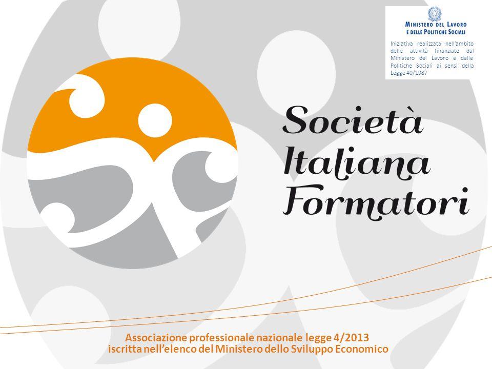 Associazione professionale nazionale legge 4/2013 iscritta nell'elenco del Ministero dello Sviluppo Economico Iniziativa realizzata nell'ambito delle attività finanziate dal Ministero del Lavoro e delle Politiche Sociali ai sensi della Legge 40/1987