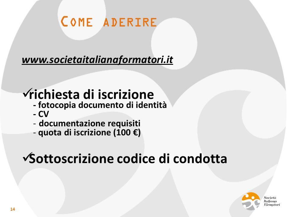 C OME ADERIRE www.societaitalianaformatori.it richiesta di iscrizione - fotocopia documento di identità - CV -documentazione requisiti - quota di iscr