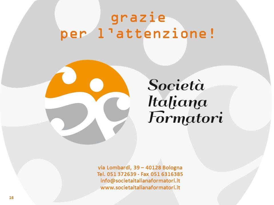16 grazie per l'attenzione! via Lombardi, 39 – 40128 Bologna Tel. 051 372639 - Fax 051 6316385 info@societaitalianaformatori.it www.societaitalianafor