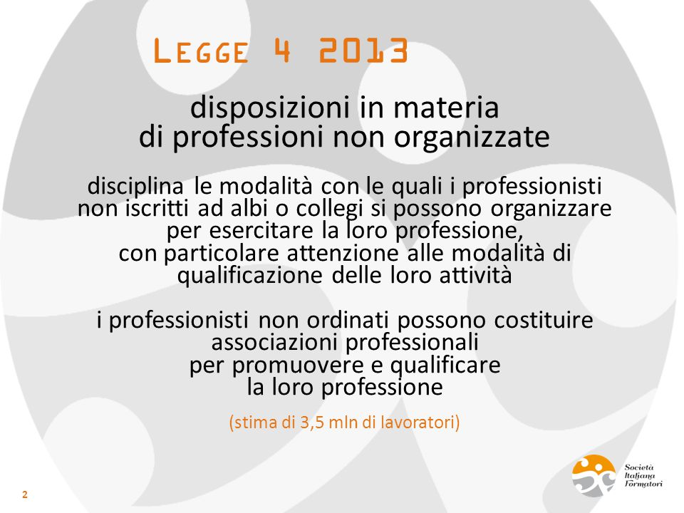 L EGGE 4 2013 2 disposizioni in materia di professioni non organizzate disciplina le modalità con le quali i professionisti non iscritti ad albi o col