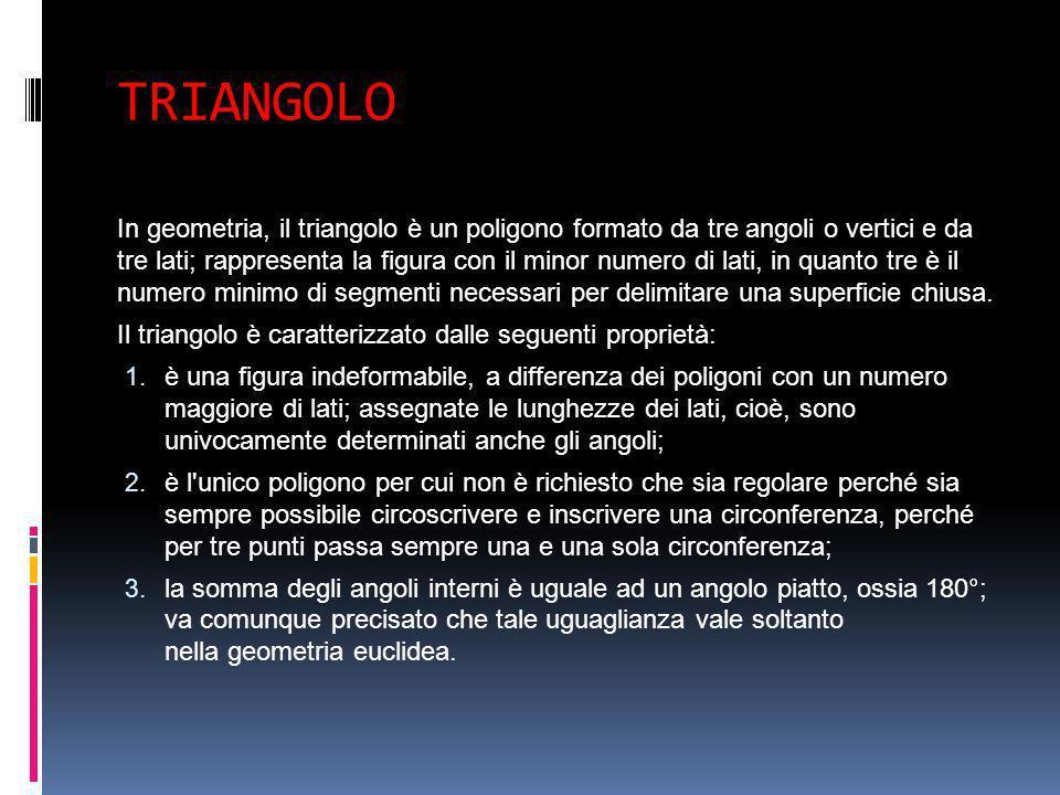 TRIANGOLO In geometria, il triangolo è un poligono formato da tre angoli o vertici e da tre lati; rappresenta la figura con il minor numero di lati, i