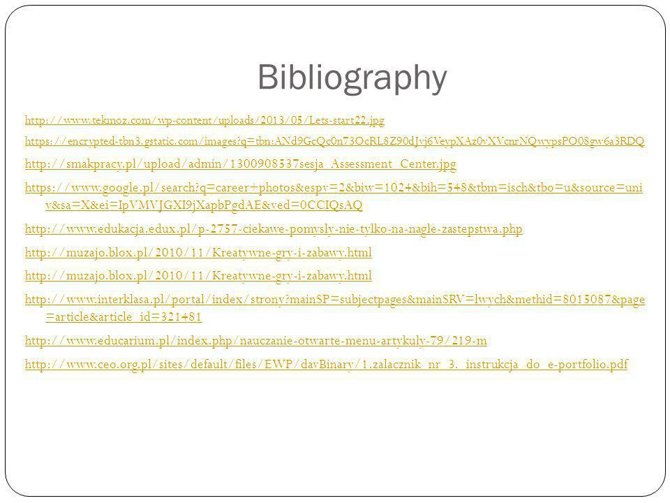 Bibliography http://www.tekmoz.com/wp-content/uploads/2013/05/Lets-start22.jpg https://encrypted-tbn3.gstatic.com/images?q=tbn:ANd9GcQc0n73OcRL8Z90dJv