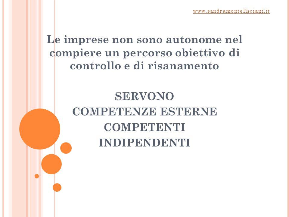 Le imprese non sono autonome nel compiere un percorso obiettivo di controllo e di risanamento SERVONO COMPETENZE ESTERNE COMPETENTI INDIPENDENTI www.sandramontelisciani.it