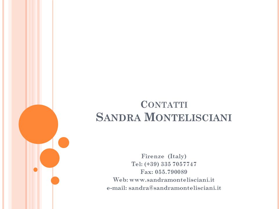C ONTATTI S ANDRA M ONTELISCIANI Firenze (Italy) Tel: (+39) 335 7057747 Fax: 055.790089 Web: www.sandramontelisciani.it e-mail: sandra@sandramontelisciani.it