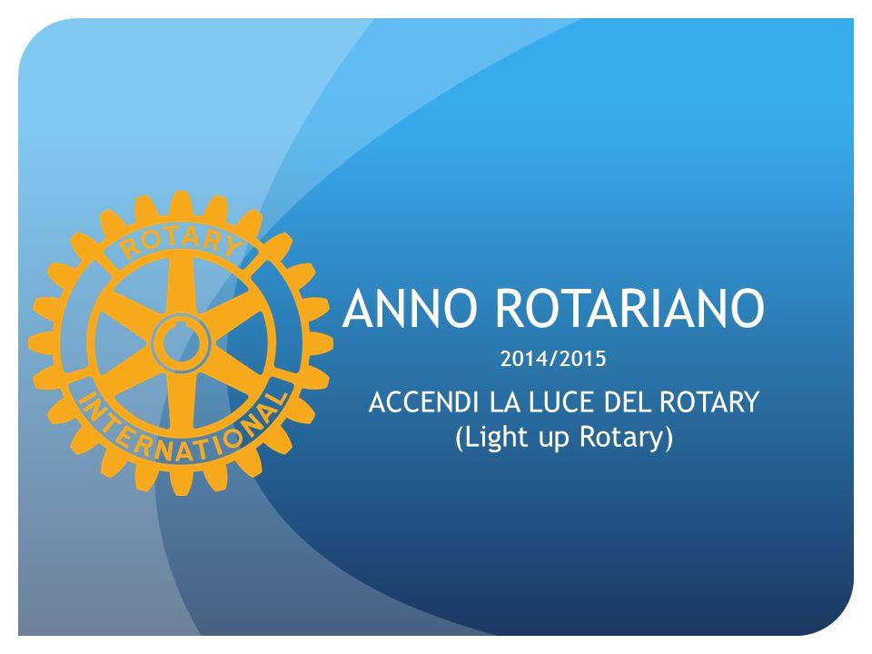 ANNO ROTARIANO 2014/2015 ACCENDI LA LUCE DEL ROTARY (Light up Rotary)