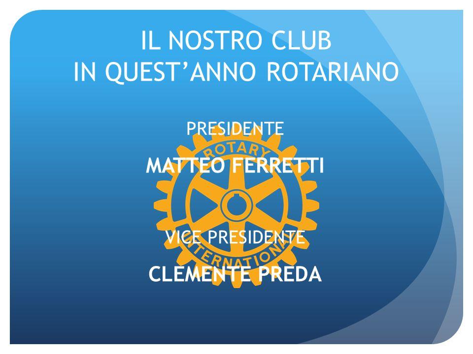 IL NOSTRO CLUB IN QUEST'ANNO ROTARIANO PRESIDENTE MATTEO FERRETTI VICE PRESIDENTE CLEMENTE PREDA
