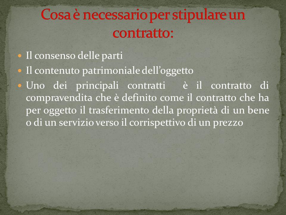 Il consenso delle parti Il contenuto patrimoniale dell'oggetto Uno dei principali contratti è il contratto di compravendita che è definito come il con