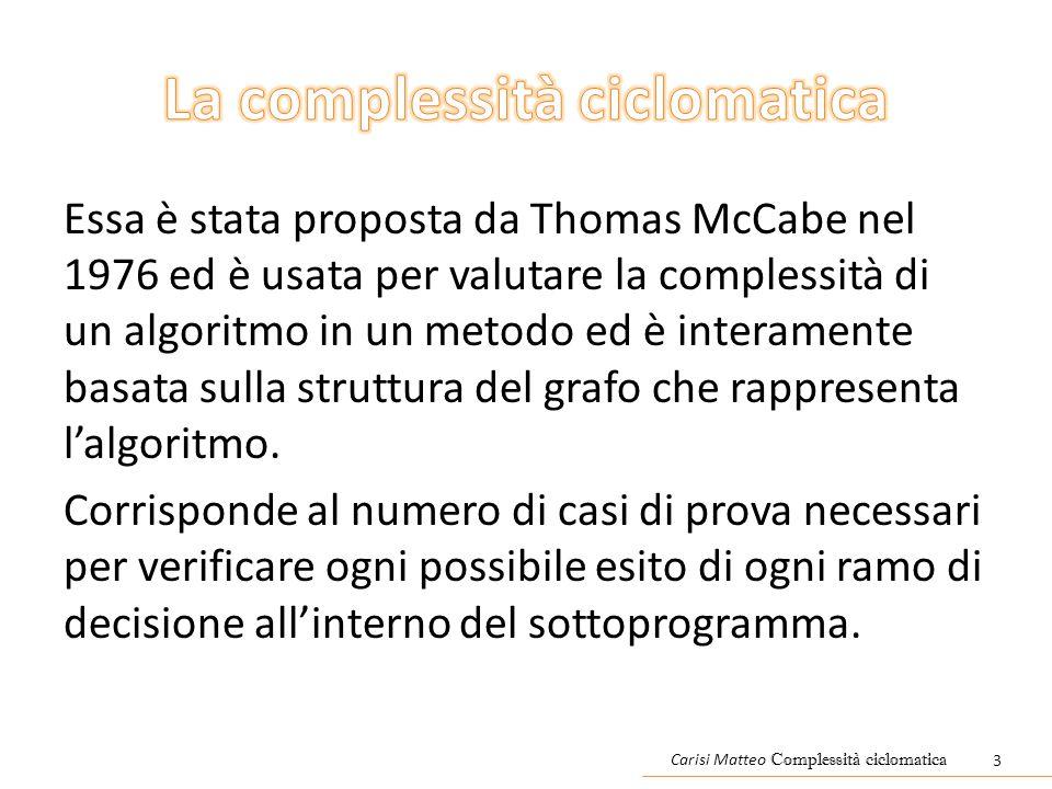 Essa è stata proposta da Thomas McCabe nel 1976 ed è usata per valutare la complessità di un algoritmo in un metodo ed è interamente basata sulla struttura del grafo che rappresenta l'algoritmo.