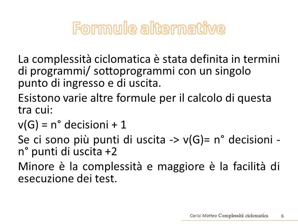 La complessità ciclomatica è stata definita in termini di programmi/ sottoprogrammi con un singolo punto di ingresso e di uscita. Esistono varie altre
