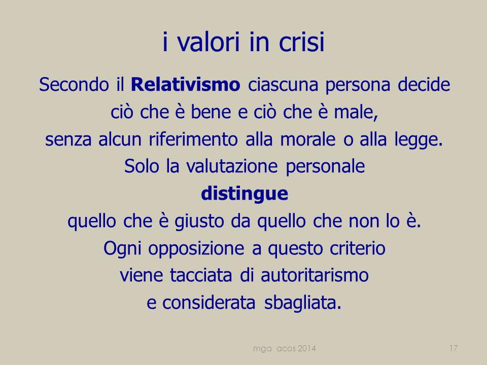i valori in crisi Secondo il Relativismo ciascuna persona decide ciò che è bene e ciò che è male, senza alcun riferimento alla morale o alla legge.